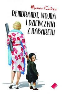 okładka, Manula Kalicka, Rembrandt, wojna i dziewczyna z kabaretu